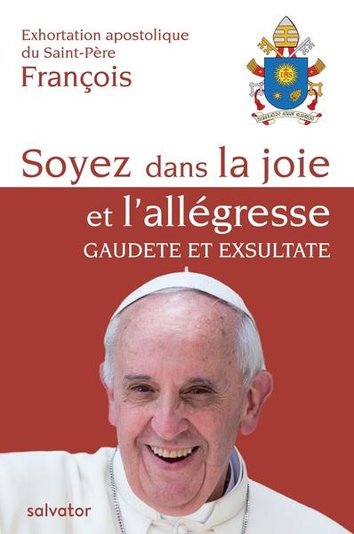 La force et la puissance de la joie au cœur de la sainteté chrétienne  Réflexions sur l'Exhortation apostolique Gaudete et Exultate du Pape François publiée le 9 avril 2018