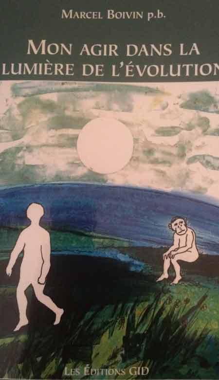 Recension du livre « Mon agir dans la lumière de l'évolution » par Marcel Boivin p.b.