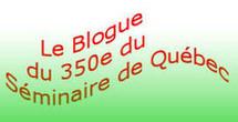 Un blogue pour les fêtes du 350e anniversaire de la fondation du Séminaire de Québec