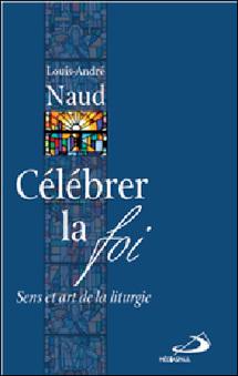 """""""Célébrer la foi, Sens et art de la liturgie"""" : nouveau livre de l'abbé Louis-André Naud, prêtre du Séminaire de Québec"""